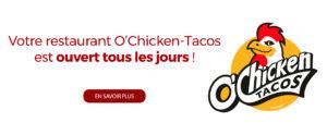O'Chicken-Tacos est ouvert tous les jours !